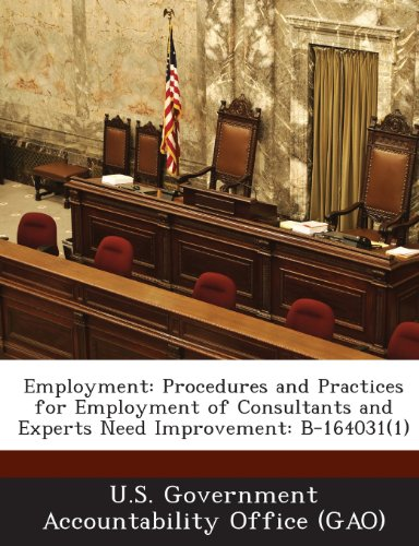 Employment: Procedures and Practices for Employment of Consultants and Experts Need Improvement: B-164031(1)