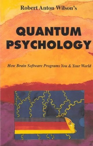 Quantum Psychology: How Brain Software Programs You and Your World by Robert Anton Wilson (1990-08-02)