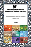 Labernese 20 Milestone Challenges: Outdoor & Activity Labernese Milestones for Outdoor Fun, Socialization, Agility & Training Volume 1