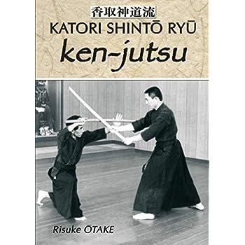Ken-jutsu : Héritage spirituel de Tenshin Shoden Katori Shinto Ryu