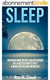 Sleep: Discover How To Fall Asleep Easier, Get A Better Nights Rest & Wake Up Feeling Energized (The Best Sleep Solutions Available From All Natural To ... Insomnia & Sleep Easy) (English Edition)