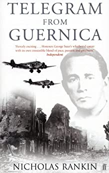 Telegram from Guernica: The Extraordinary Life of George Steer, War Correspondent by [Rankin, Nicholas]