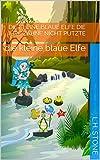 Die kleine blaue Elfe die ihre Zähne nicht Putzte: die kleine blaue Elfe