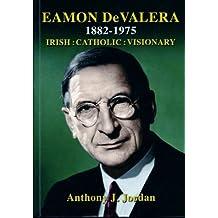 De Valera Eamon 1882 - 1975: Irish Catholic Visionary