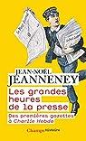Les grandes heures de la presse : Des premières gazettes à Charlie Hebdo par Jeanneney