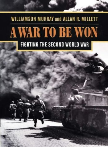 A War to be Won: Fighting the Second World War, 1937-1945 by Williamson Murray (2000-04-25)