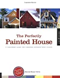The Perfectly Painted House: A Foolproof Guide for Choosing Exterior Paint Colors: A Fool-proof Guide for Choosing Exterior Colors for Your Home