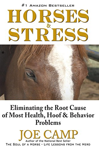 HORSES & STRESS – Eliminating the Root Cause of Most Health, Hoof, and Behavior Problems (English Edition) por Joe Camp