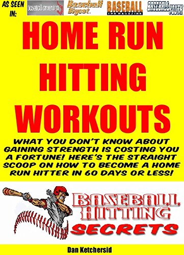 Home Run Hitting Workouts - What You Don't Know About Gaining Strength Is Costing You A Fortune!  Here's The Straight Scoop On How To Become A Home Run Hitter In 60 Days Or Less! (English Edition) -