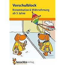 Vorschulblock - Konzentration und Wahrnehmung ab 5 Jahre (Übungsmaterial für Kindergarten und Vorschule)