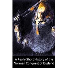 A Really Short History of the Norman Conquest of England