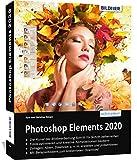 Photoshop Elements 2020 - Das umfangreiche Praxisbuch: leicht verständlich und komplett in Farbe!