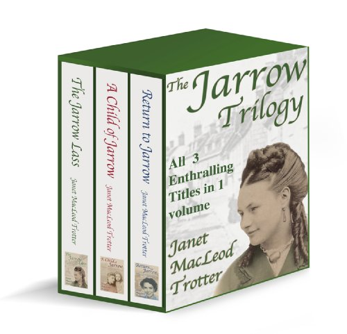 THE JARROW TRILOGY: all 3 enthralling sagas in 1 volume; The Jarrow Lass, A Child of Jarrow & Return to Jarrow
