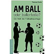 Am Ball oder balla-balla?: Die Welt der Fußballreportage