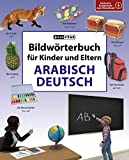 Bildwörterbuch für Kinder und Eltern Arabisch-Deutsch (Bildwörterbücher)