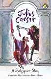 Julius Caesar (A Shakespeare Story, Band 14)