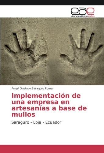 Descargar Libro Implementación de una empresa en artesanías a base de mullos: Saraguro - Loja - Ecuador de Angel Gustavo Saraguro Poma