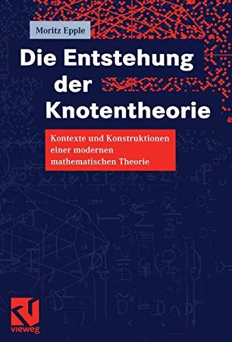 Die Entstehung der Knotentheorie: Kontexte und Konstruktionen einer modernen mathematischen Theorie (German Edition)