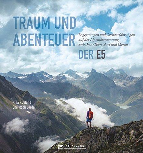 Bildband Transalp: Traum und Abenteuer – Der E5. Begegnungen und Grenzerfahrungen auf der Alpenüberquerung zwischen Oberstdorf und Meran. Infos zu Weg und Hütten. Einzigartige Fotos und Geschichten.