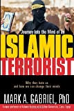Journey Inside The Mind Of an Islamic Terrorist: Why They Hate Us and How We Can Change Their Minds by Mark A. Gabriel (2005-12-13)