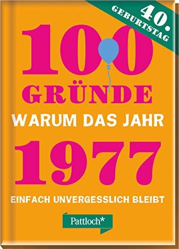 Preisvergleich Produktbild 100 Gründe, warum das Jahr 1977 einfach unvergesslich bleibt: zum 40. Geburtstag