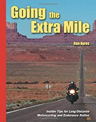 Going the Extra Mile: A Handbook for Long-Distance Motorcycling and Endurance Rallies: Insider Tips for Long-Distance Motorcycling and Endurance Rallies