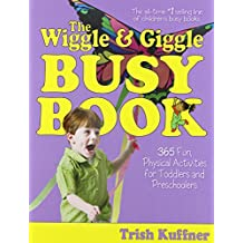 The Wiggle & Giggle Busy Book: D Moving And Learning: 365 Fun, Physical Activities for Toddlers and Preschoolers