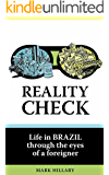 Reality Check: Life in Brazil through the eyes of a foreigner (English Edition)