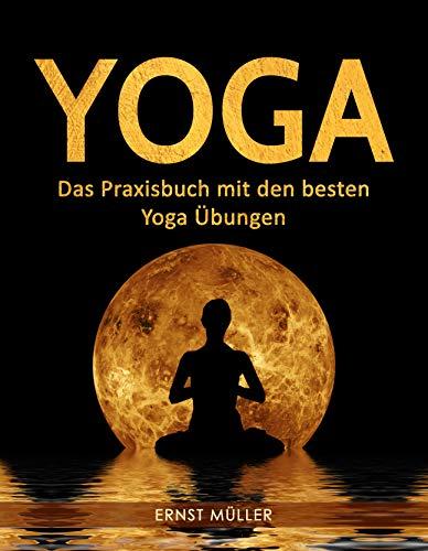 Yoga: Das Praxisbuch mit den besten Yoga Übungen - Die Die Fotos, Welt Verändert