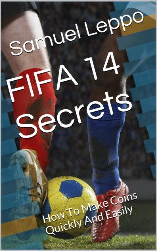 Descargar FIFA 14 Secrets: How To Make Coins Quickly And Easily PDF Gratis