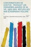 Cover of: Conversations de Goethe: Pendant Les Dernieres Annees de Sa Vie, 1822-1832, Recueillies Par Eckermann Volume 1 Volume 1 |