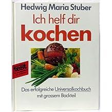 Ich helf Dir kochen. Das erfolgreiche Universalkochbuch mit großem Backteil.