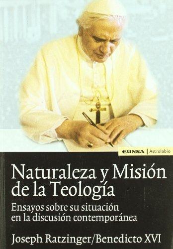 Naturaleza y misión de la teología: ensayos sobre su situación en la discusión contemporánea (Astrolabio) por Benedicto XVI