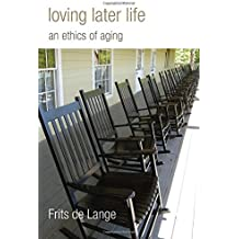 Loving Later Life: An Ethics of Aging
