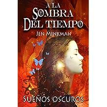 A la sombra del tiempo, libro 1: Sueños oscuros (Spanish Edition)