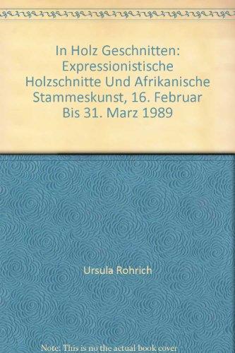 In Holz Geschnitten: Expressionistische Holzschnitte Und Afrikanische Stammeskunst, 16. Februar Bis 31. Marz 1989