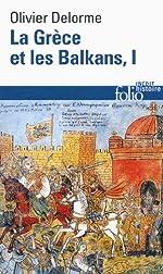 La Grèce et les Balkans (Tome 1) - Du Vᵉ siècle à nos jours de Olivier Delorme