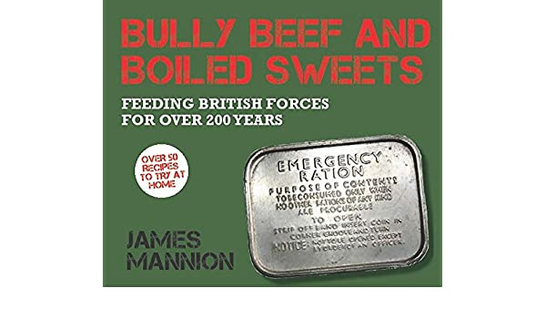 Bully Beef and Boiled Sweets: British military grub since 1707
