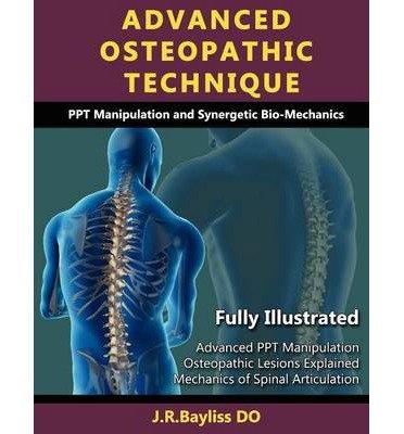 [(Advanced Osteopathic Technique - Ppt Manipulation and Synergetic Bio-Mechanics)] [Author: John Richard Bayliss] published on (February, 2013)