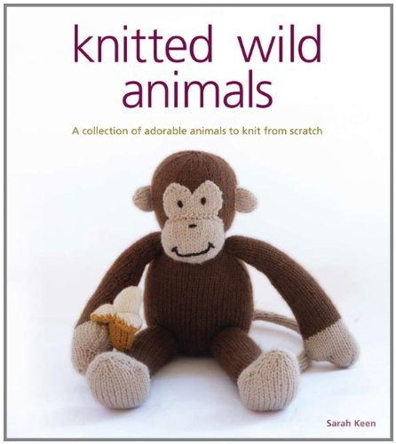 Knitted Wild Animals by Sarah Keen (2009-10-07)