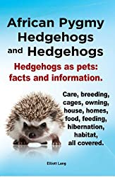 African Pygmy Hedgehogs as Pets. Complete Owner's Guide.