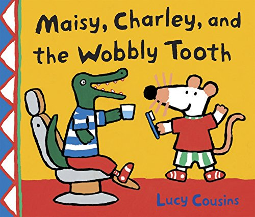 Maisy, Charley, and the Wobbly Tooth: A Maisy First...