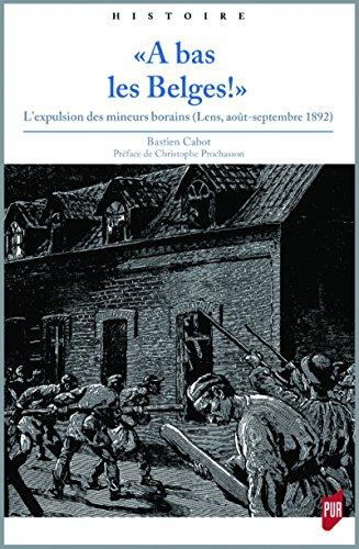 A bas les Belges !: L'expulsion des mineurs borains (Lens, août-septembre 1892)