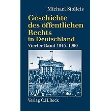 Geschichte des öffentlichen Rechts in Deutschland Bd. 4: Staats- und Verwaltungsrechtswissenschaft in West und Ost 1945-1990