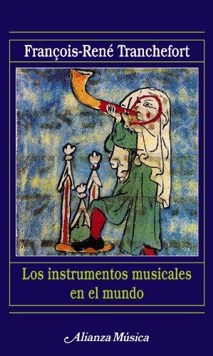 Los instrumentos musicales en el mundo (Alianza Música (Am)) por François-René Tranchefort
