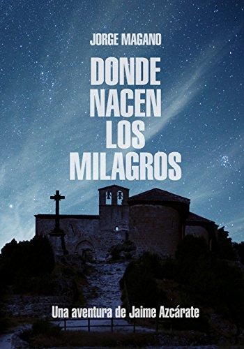 DONDE NACEN LOS MILAGROS: (Jaime Azcárate #2) (Aventuras de Jaime Azcárate) por Jorge Magano