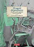 30 segreti del giardiniere: Piccoli e comodi espedienti di chi se ne intende
