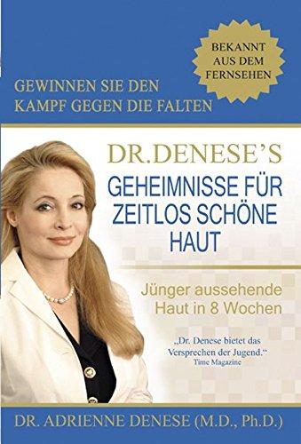 Dr. Denese\'s Geheimnisse für zeitlos schöne Haut: Jünger aussehende Haut in 8 Wochen