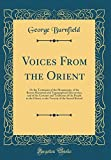 Voices from the Orient: Or the Testimony of the Monuments, of the Recent Historical and Topographical Discoveries, and of the Customs and Traditions ... of the Sacred Record (Classic Reprint)