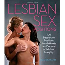 Lesbian Sex Positions: 100 Passionate Positions from Intimate and Sensual to Wild and Naughty by Katz, Shanna (2014) Paperback
